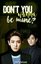 Don't you wanna be mine? ☪✝Chanbaek by bangwlosz