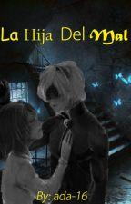 La Hija Del Mal - (Chat Noir y Tú) by ada-16