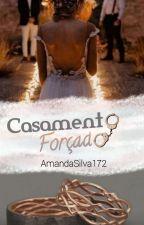 Casamento Forçado by AmandaSilva172