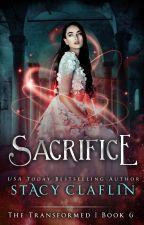 Sacrifice (The Transformed #6) by StacyClaflin
