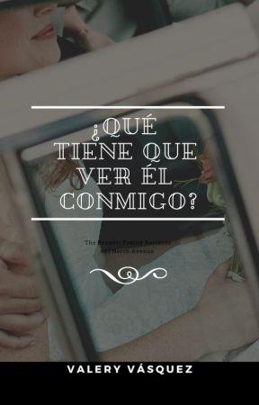 ¿Que tiene que ver el conmigo?  by ValeryVasquez9