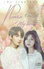 [✔] Please treat my heart↭J.J.K♚ by Jinnie_naa
