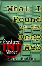What I Found on the Deep Web {TNT Grand Prize Winner} by TLBodine