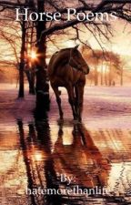 Horse Poems by hatemorethanlife