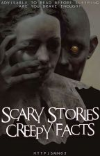 Scary Stories & Creepy Facts by My_Jazurich