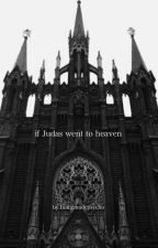If Judas Went to Heaven by cerseiforpresident