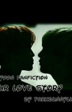 OUR LOVE STORY- A MinYoon Fanfiction by ParkBunnyLuna