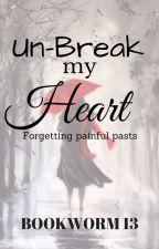 Un-break My Heart (ABNA Sequel) by lykaberde_