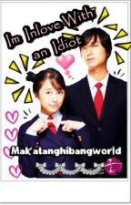 Im In Love with an IDIOT by Makatanghibangworld