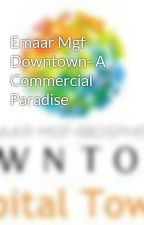 Emaar Mgf Downtown- A Commercial Paradise by mgfAmitKumar