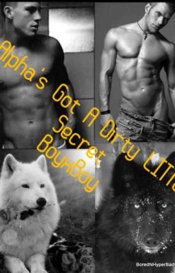 Alpha's Got A Dirty LITTLE Secret (BoyxBoy)