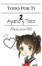 Todo Por Ti [Ayano y Taro] (2 Temporada🔒❌) CANCELADA. by AlexLover120