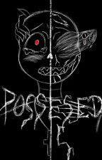 P O S S E S E D by AcidLafayefferson