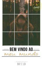 Bem Vindo ao Meu Mundo - 2º Temporada. by Day_Leh
