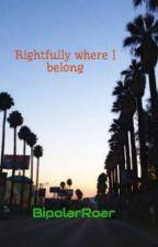 Rightfully where I belong by BipolarRoar