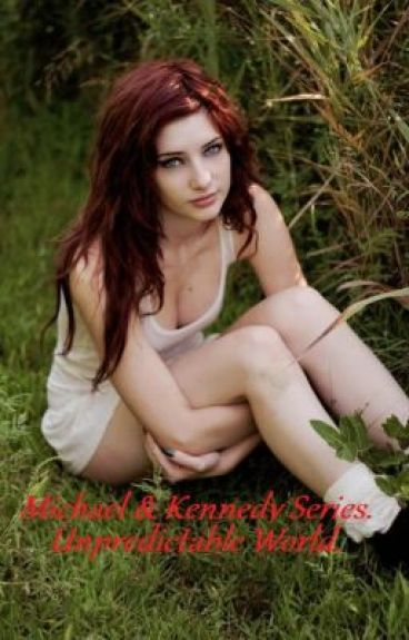 Michael & Kennedy Series, Book One; Unpredictable World.