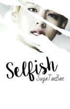 Selfish | Kim Taehyung [COMPLETED] by mistaeke