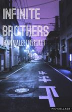 INFINITE Brothers (#Wattys2K17) by hannaleeinspirit