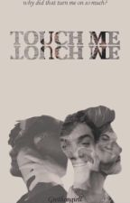 Touch me // grethan  by Grethangirll