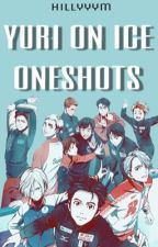 YURI ON ICE  || oneshots                  || ON HIATUS || by chevzhill