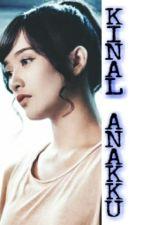 Kinal Anakku [Pending] by Hitamputih48