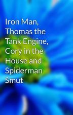 Iron Man, Thomas the Tank Engine, Cory in the House and Spiderman Smut by TheRealNerdyTeddy