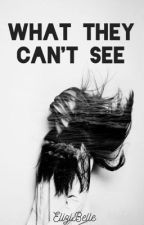 What They Can't See by EliziBelle