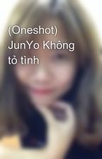 (Oneshot) JunYo Không tỏ tình by Slowblue