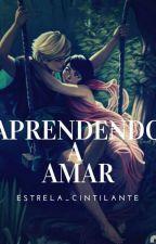 Aprendendo A Amar by Estrela_Cintilante