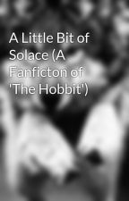 A Little Bit of Solace (A Fanficton of 'The Hobbit') by whitewolfsolace