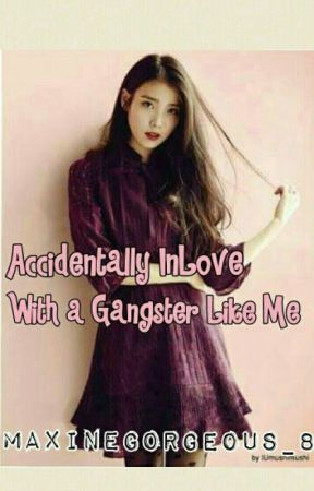 Accidentally InLove With a Gangster Like Me  by Maxinegorgeous8