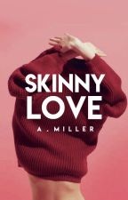 Skinny Love | ✓ by sedatative