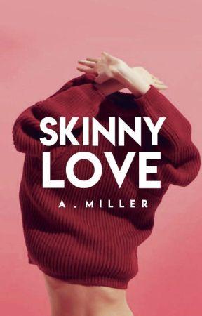 Skinny Love ✓ by inejghafa
