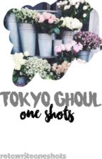 Tokyo Ghoul One Shots [Dead, Read Summary] by HereToWriteOneShots