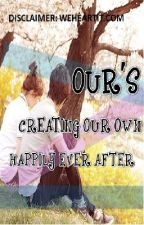 OUR'S creating our own happily ever after by 100daysofsummer