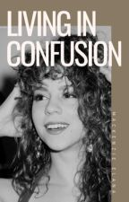 Living In Confusion (A Mariah Carey Fiction) by mackkills