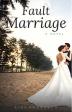 Fault Marriage [ Completed ] by Kiranaabella
