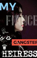 My Fiancé Is A Gangster Heiress (ON GOING) by MariellePascua7