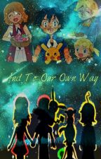 And To Our Own Way by XxWhiteYvonnexX