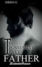 The Possessive Fake Father by DominantACE