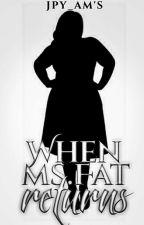 When Ms.Fat Returns by JPY_AM