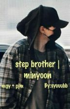 step brother | minyoon by syuuubb