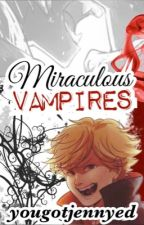 Miraculous Vampires by JennyML135