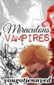Miraculous Vampires by yougotjennyed