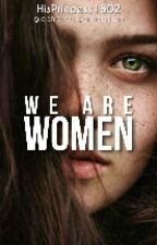 We Are Women by HisPrincess1802