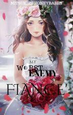 My Worst Enemy is my Fiance' by MitsukuniHoneyBabes