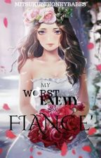 My Worst Enemy is my Fiance' #Wattys2017 by MitsukuniHoneyBabes