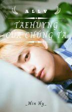 Đoản (BTS) |ALLV| [Tae Tae Của Chúng Ta] by MinHy95