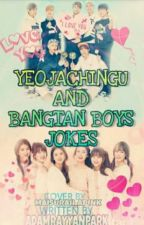 YEOJACHINGU&BANGTAN BOYS JOKES[SLOW UPDATE MAYBE...] by AdamRayyanPark