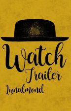 Watch [Trailer] by Lunalmond
